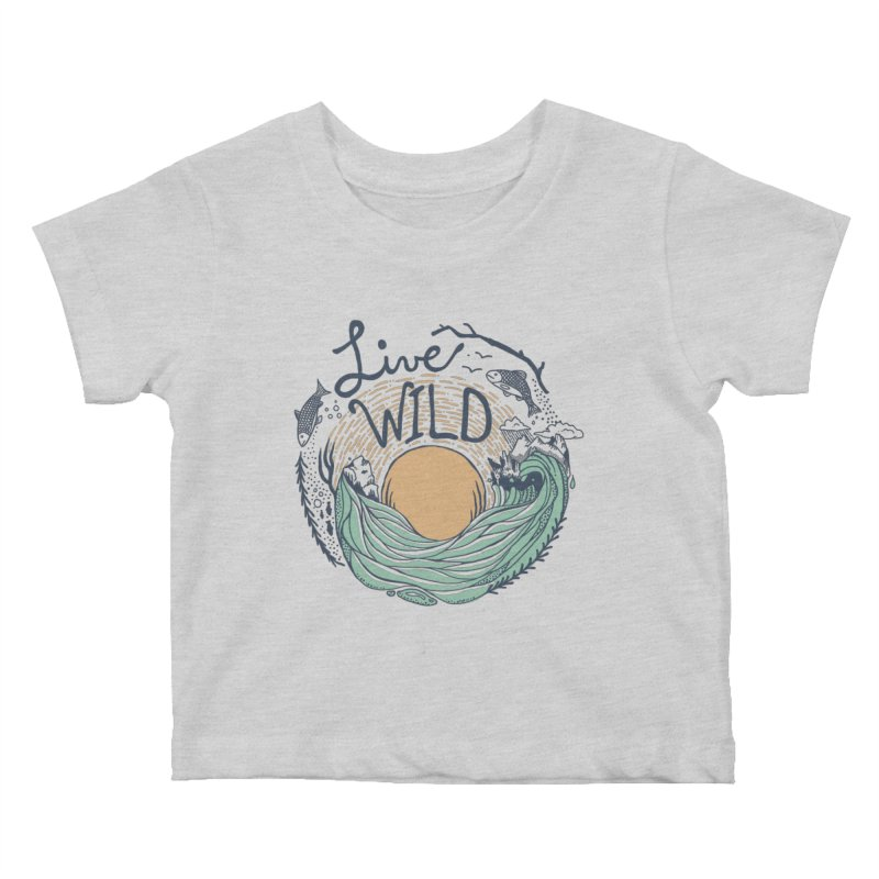Live Wild Kids Baby T-Shirt by Steger