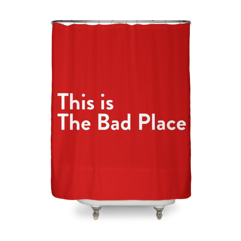 This is the Bad Place Home Shower Curtain by Steger