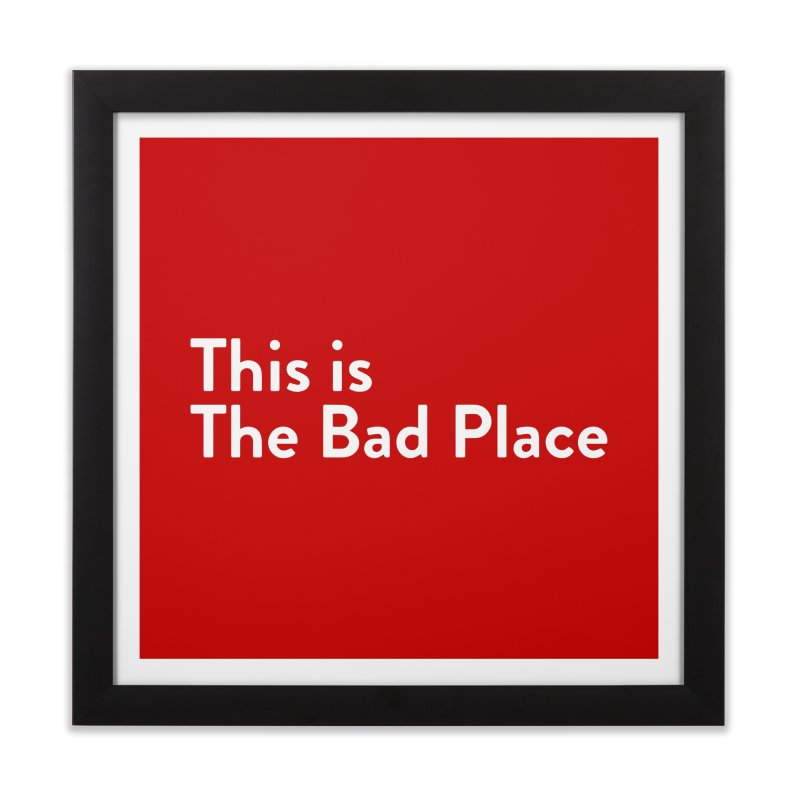 This is the Bad Place Home Framed Fine Art Print by Steger