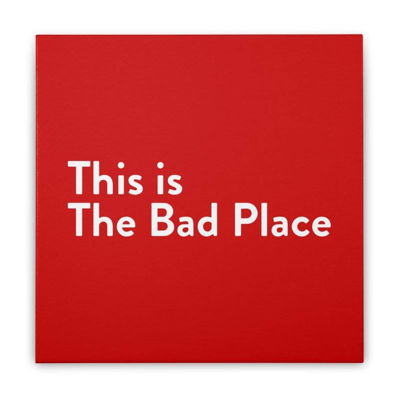 This is the Bad Place Home Stretched Canvas by Steger