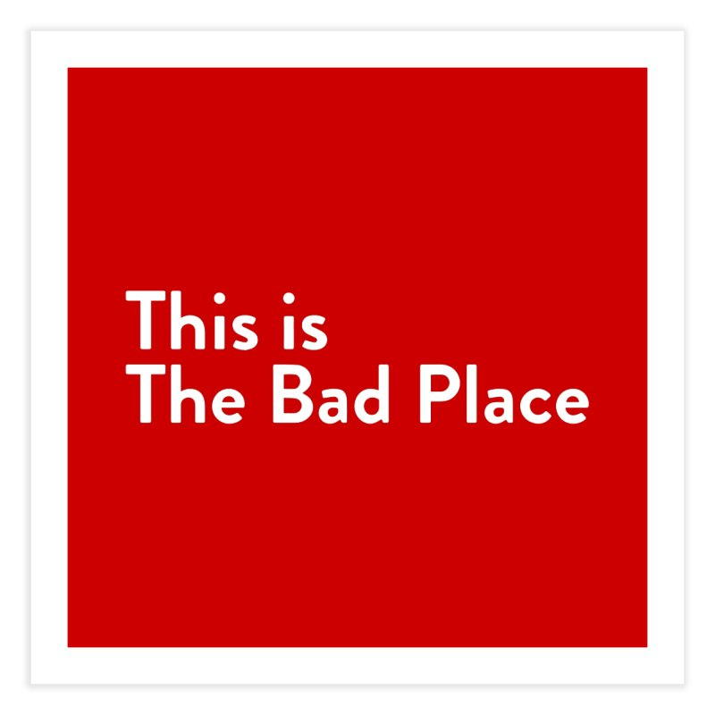 This is the Bad Place Home Fine Art Print by Steger