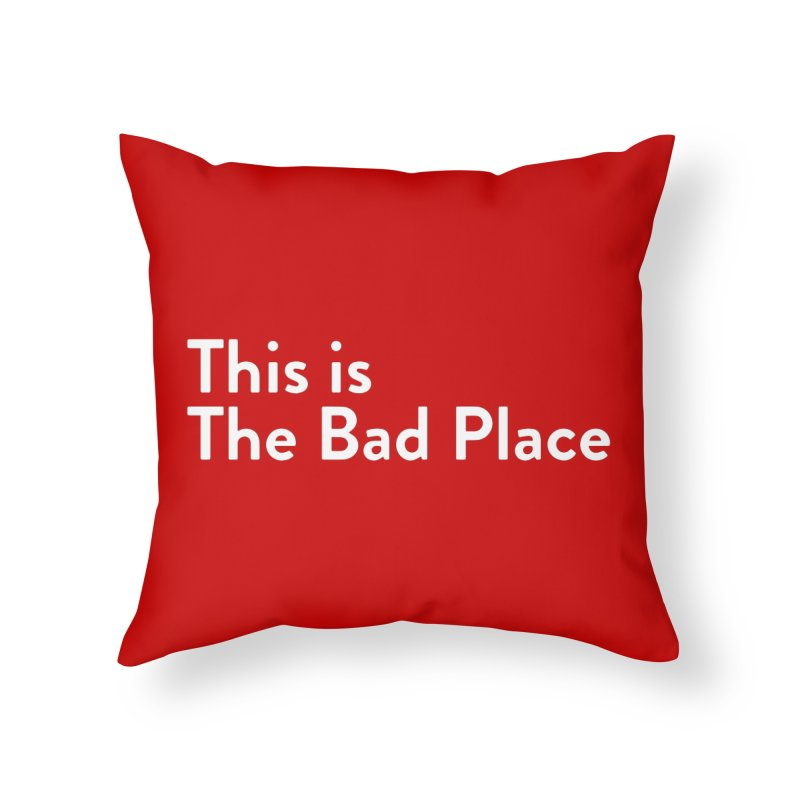 This is the Bad Place Home Throw Pillow by Steger