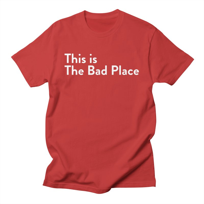 This is the Bad Place Men's T-Shirt by Steger