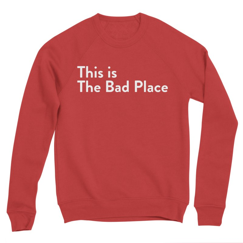 This is the Bad Place Women's Sweatshirt by Steger