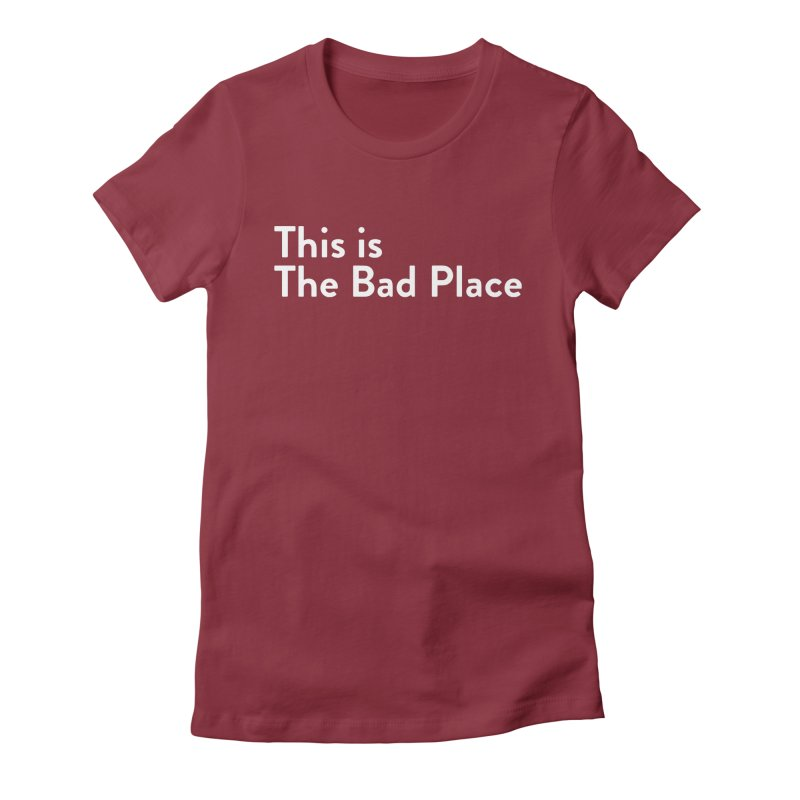 This is the Bad Place Women's T-Shirt by Steger