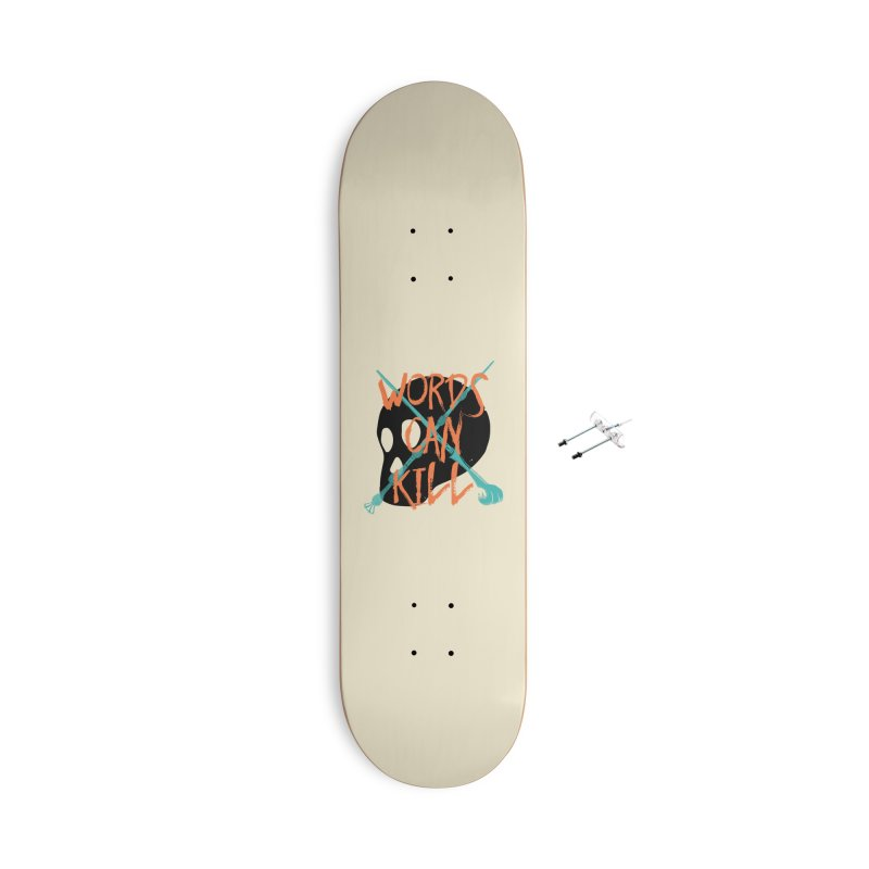 Words Can Kill Accessories With Hanging Hardware Skateboard by Steger