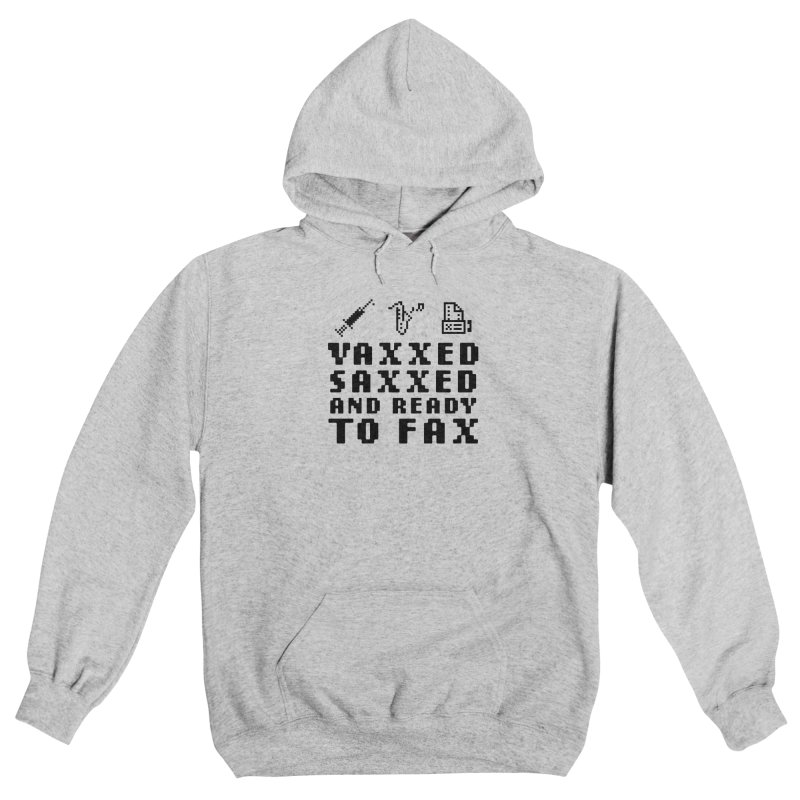 Vaxxed Saxxed And Ready To Fax Men's Pullover Hoody by Steger