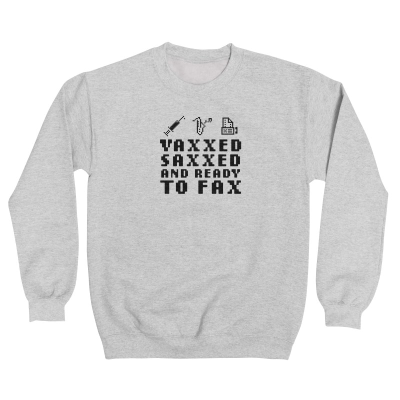 Vaxxed Saxxed And Ready To Fax Women's Sweatshirt by Steger