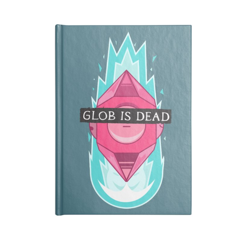 Glob is Dead Accessories Blank Journal Notebook by Steger