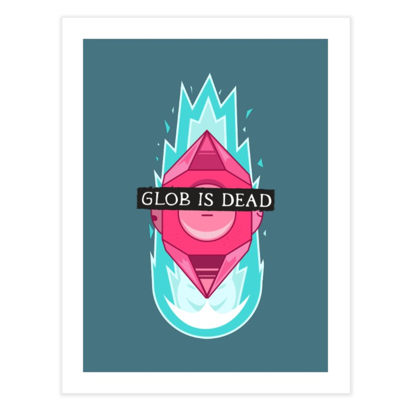 Glob is Dead Home Fine Art Print by Steger