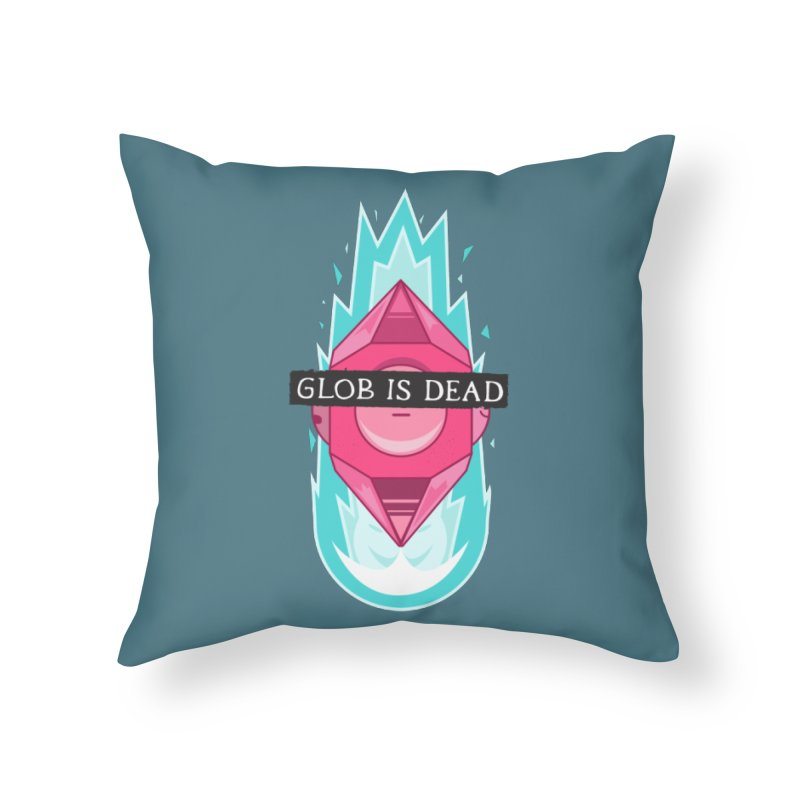 Glob is Dead Home Throw Pillow by Steger