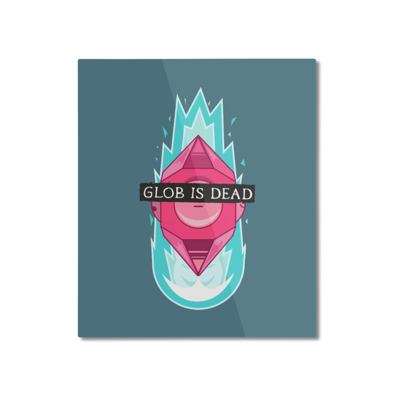 Glob is Dead Home Mounted Aluminum Print by Steger