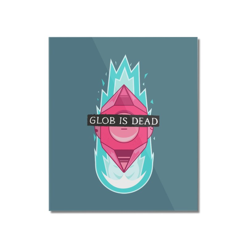Glob is Dead Home Mounted Acrylic Print by Steger