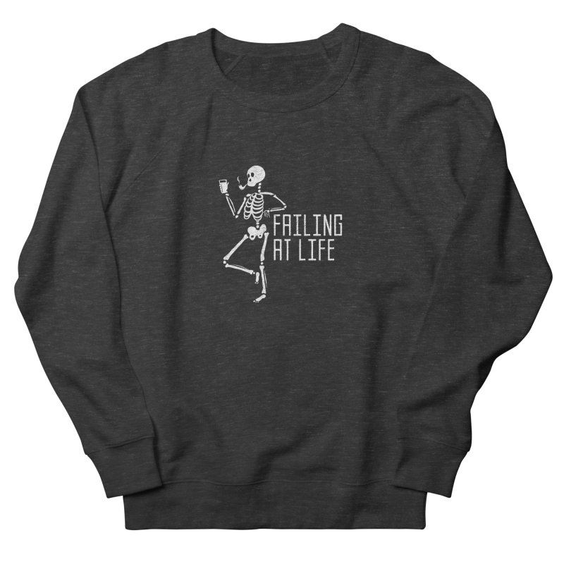 Failing at Life Men's Sweatshirt by Steger