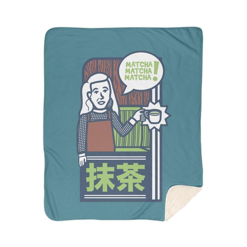 Matcha! Matcha! Matcha! Home Sherpa Blanket Blanket by Steger