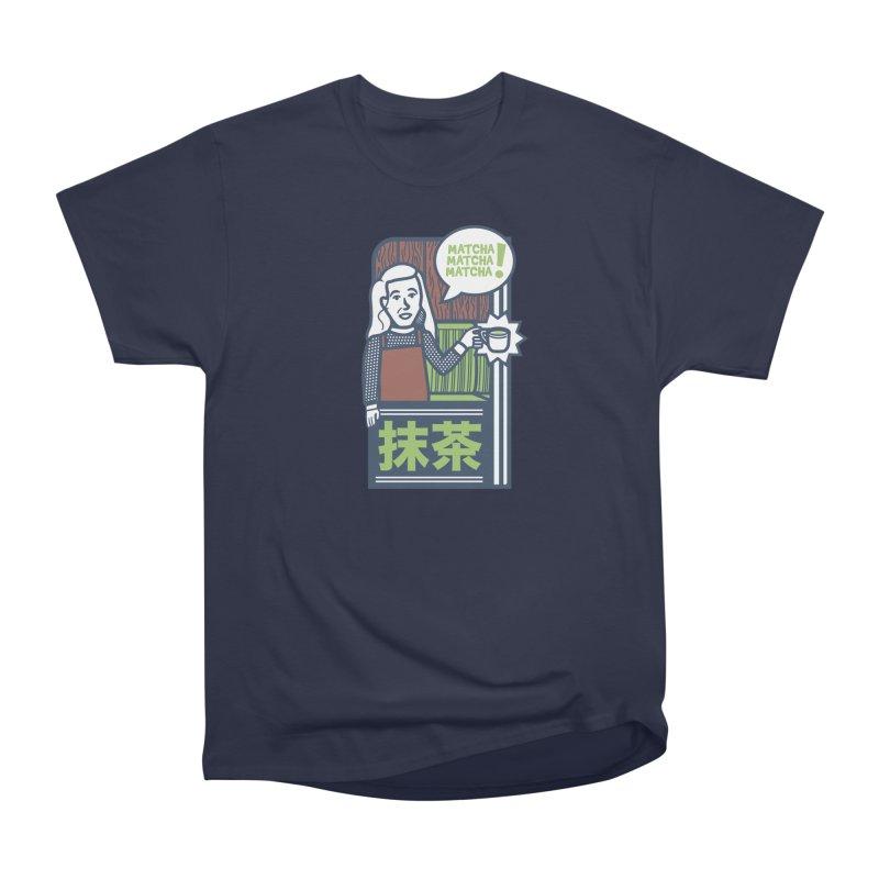 Matcha! Matcha! Matcha! Women's Heavyweight Unisex T-Shirt by Steger
