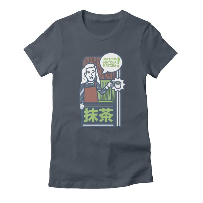 Matcha! Matcha! Matcha! Women's Fitted T-Shirt by Steger