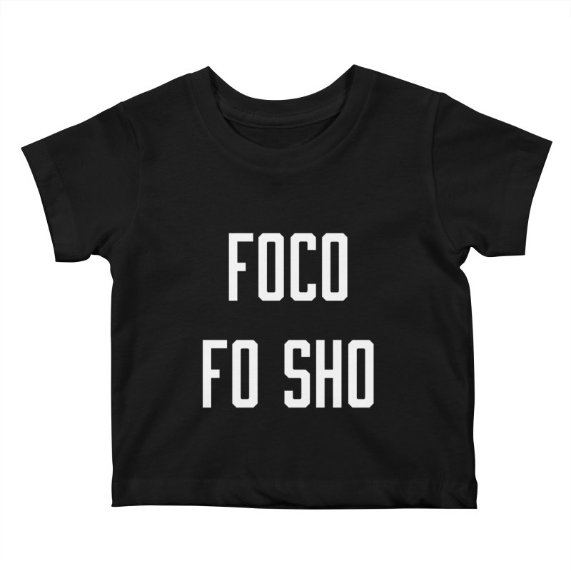 FOCO FO SHO Kids Baby T-Shirt by Steger