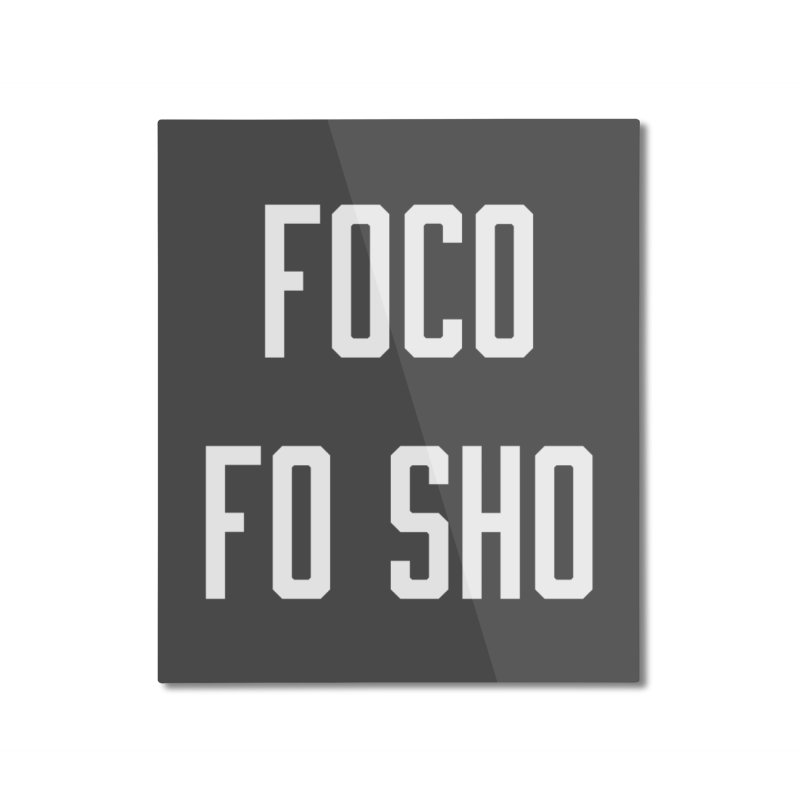 FOCO FO SHO Home Mounted Aluminum Print by Steger