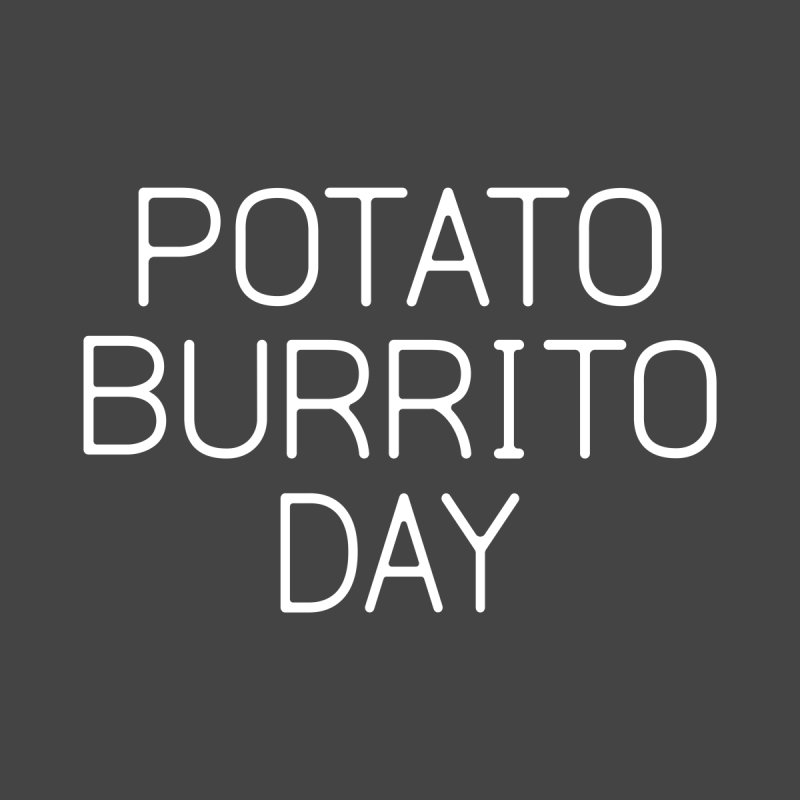 Potato Burrito Day by Steger