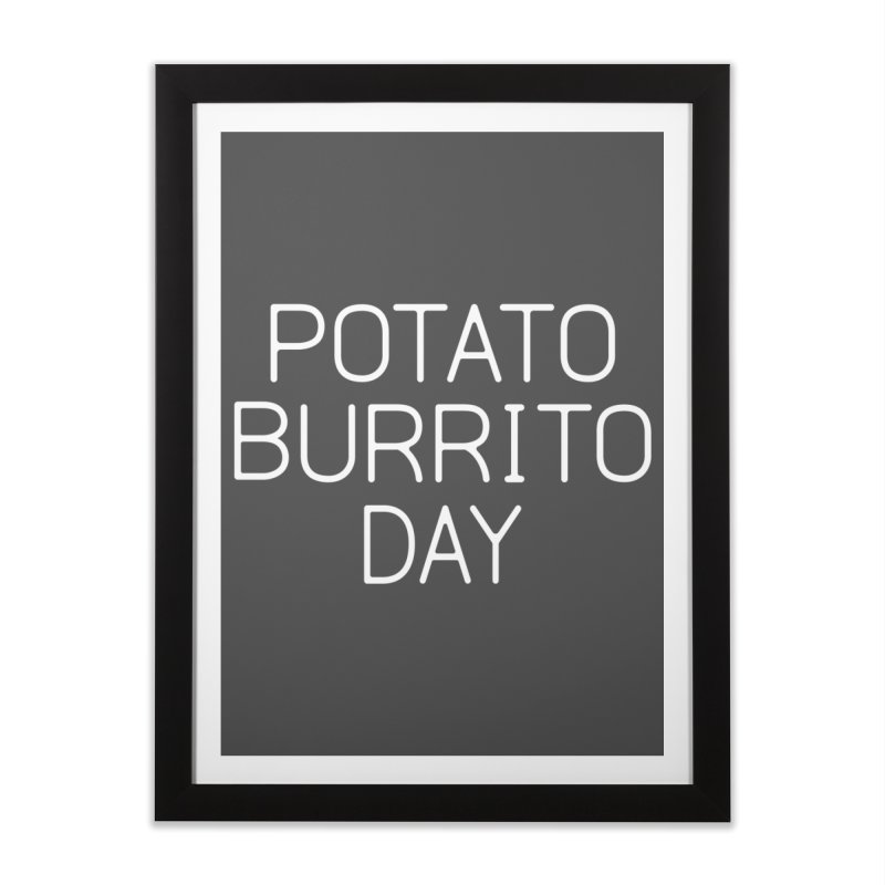 Potato Burrito Day Home Framed Fine Art Print by Steger