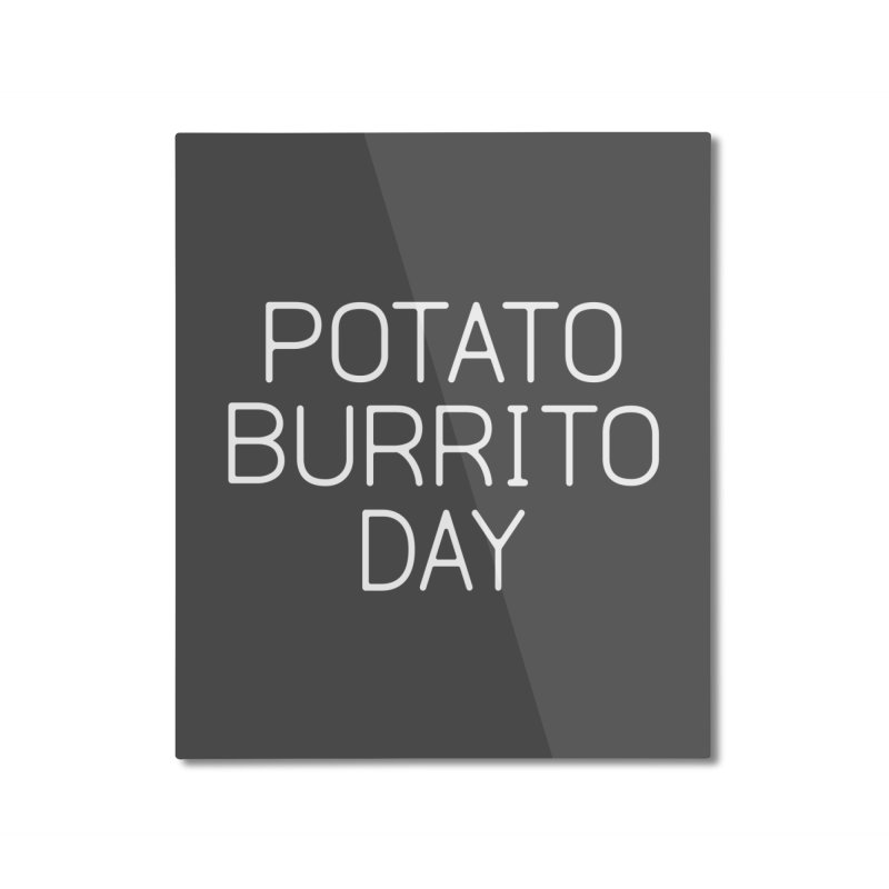 Potato Burrito Day Home Mounted Aluminum Print by Steger