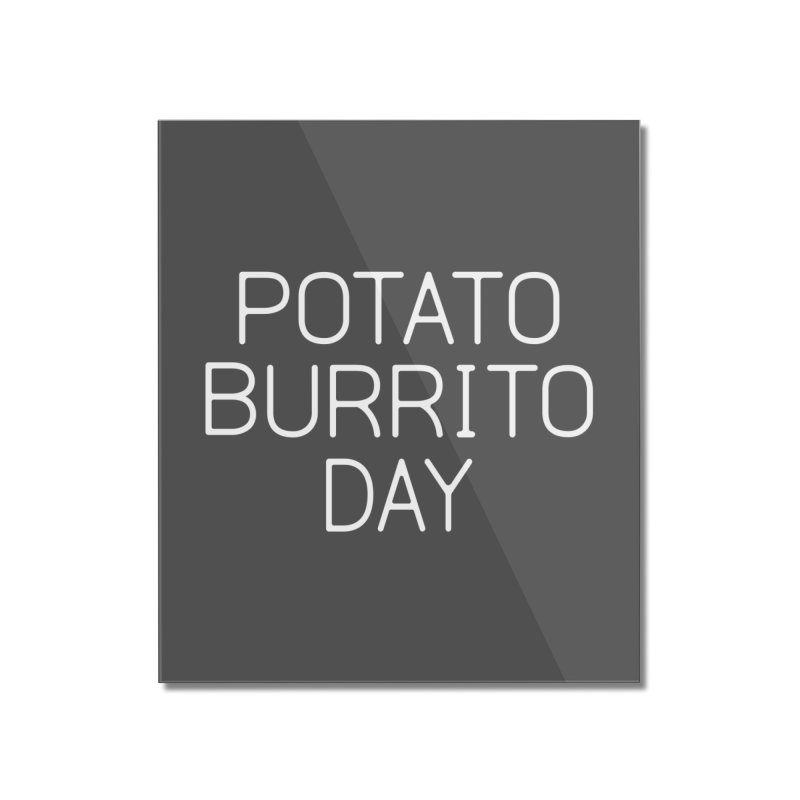 Potato Burrito Day Home Mounted Acrylic Print by Steger
