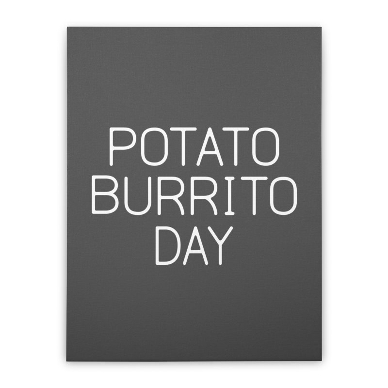 Potato Burrito Day Home Stretched Canvas by Steger
