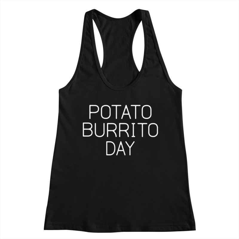 Potato Burrito Day Women's Racerback Tank by Steger