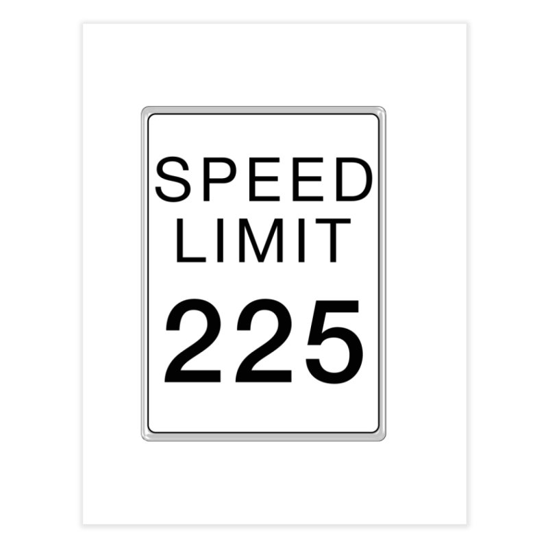 Speed Limit 225 Home Fine Art Print by Stenograph's Artist Shop