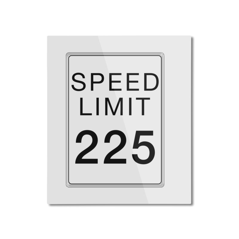 Speed Limit 225 Home Mounted Aluminum Print by Stenograph's Artist Shop