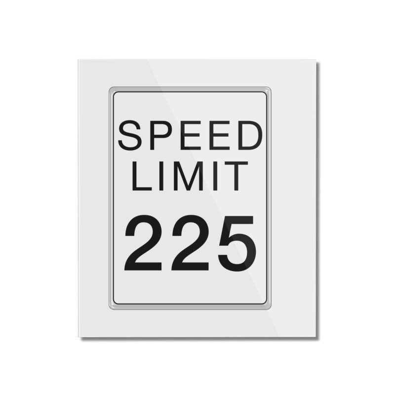 Speed Limit 225 Home Mounted Acrylic Print by Stenograph's Artist Shop
