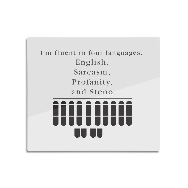 Fluent in Four Languages Home Mounted Acrylic Print by Stenograph's Artist Shop