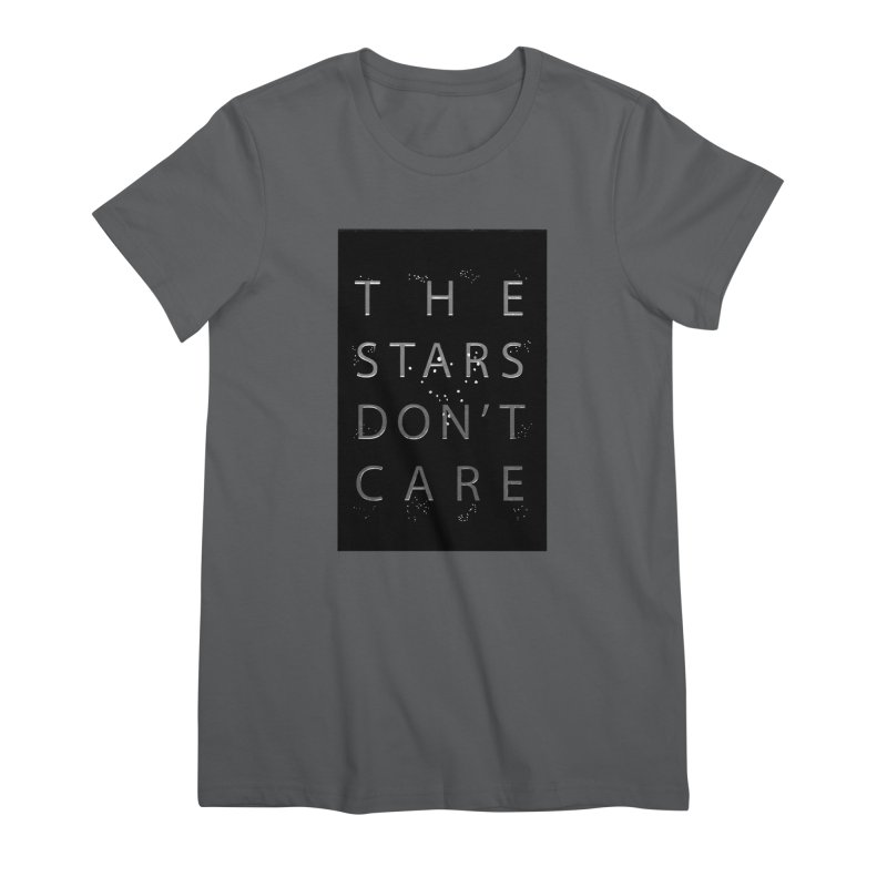 The Stars Don't Care Women's Premium T-Shirt by Stephanie Gobby's Artist Shop