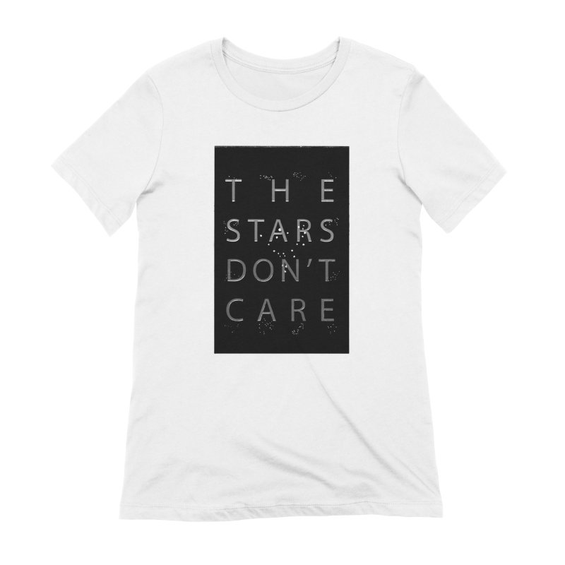 The Stars Don't Care Women's Extra Soft T-Shirt by Stephanie Gobby's Artist Shop