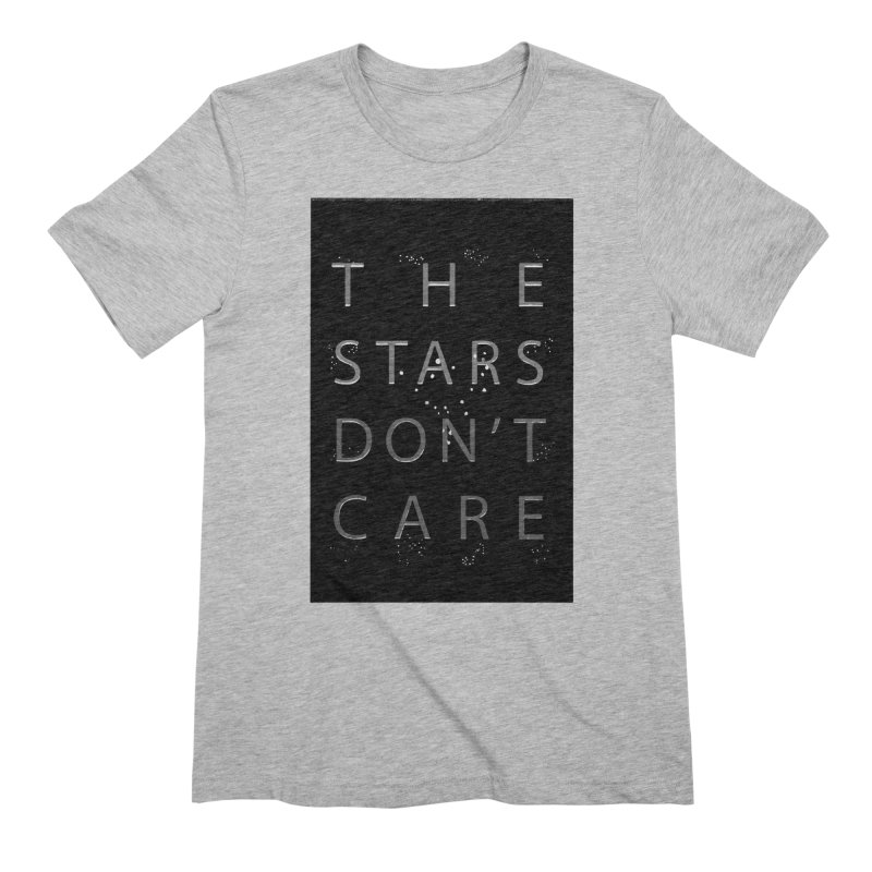 The Stars Don't Care Men's Extra Soft T-Shirt by Stephanie Gobby's Artist Shop