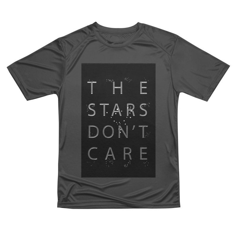 The Stars Don't Care Men's Performance T-Shirt by Stephanie Gobby's Artist Shop