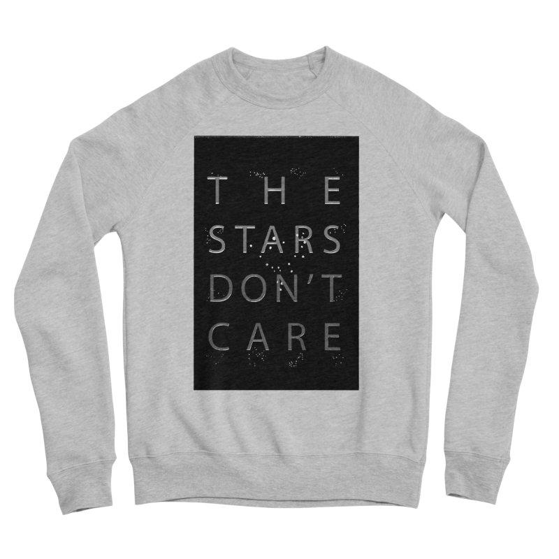 The Stars Don't Care Women's Sweatshirt by Stephanie Gobby's Artist Shop