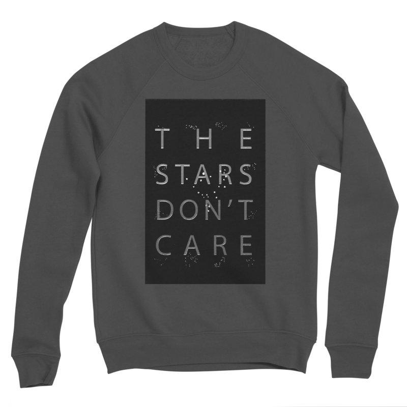 The Stars Don't Care Women's Sponge Fleece Sweatshirt by Stephanie Gobby's Artist Shop