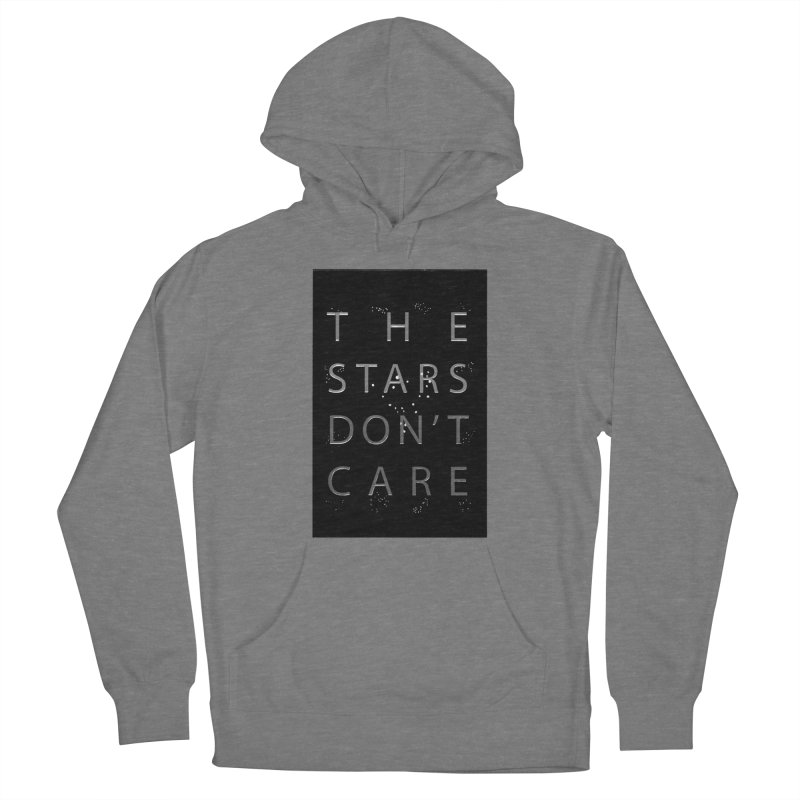 The Stars Don't Care Men's French Terry Pullover Hoody by Stephanie Gobby's Artist Shop