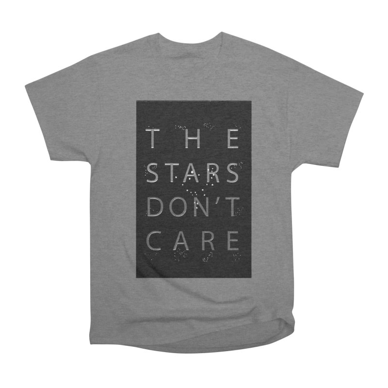 The Stars Don't Care Men's Heavyweight T-Shirt by Stephanie Gobby's Artist Shop