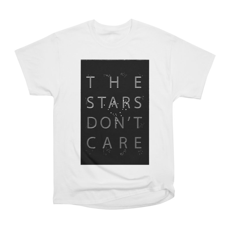 The Stars Don't Care Women's Heavyweight Unisex T-Shirt by Stephanie Gobby's Artist Shop