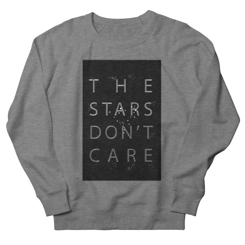 The Stars Don't Care Men's French Terry Sweatshirt by Stephanie Gobby's Artist Shop