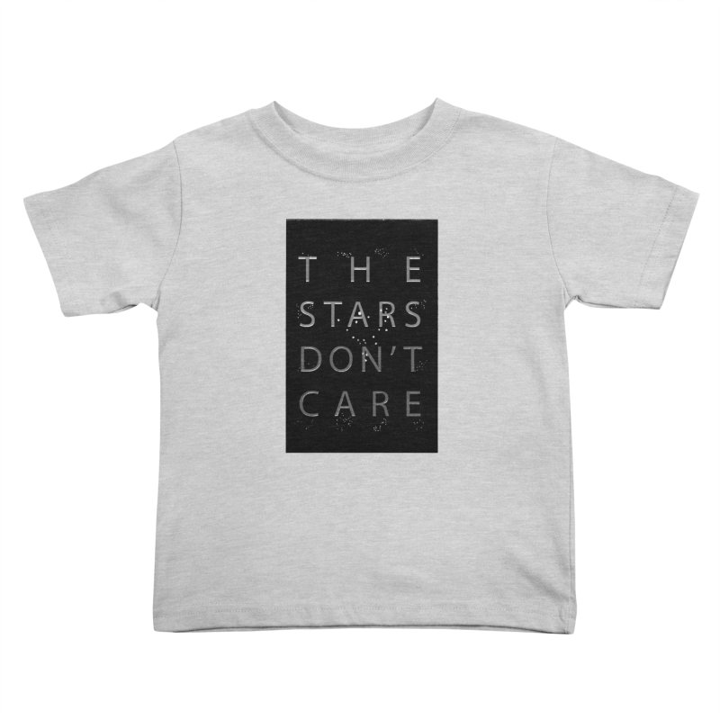The Stars Don't Care Kids Toddler T-Shirt by Stephanie Gobby's Artist Shop