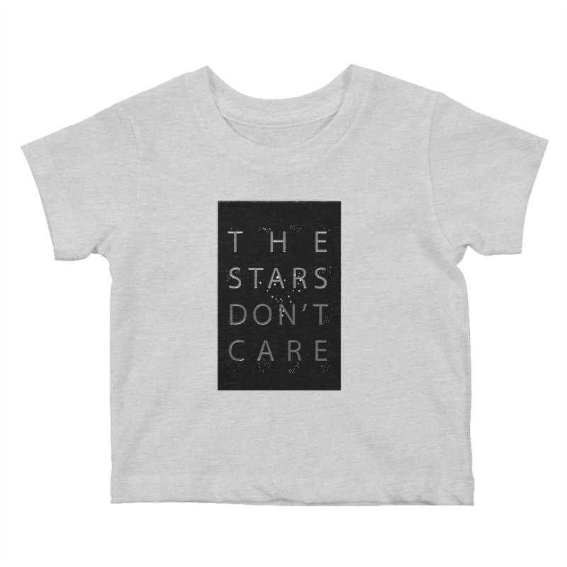 The Stars Don't Care Kids Baby T-Shirt by Stephanie Gobby's Artist Shop