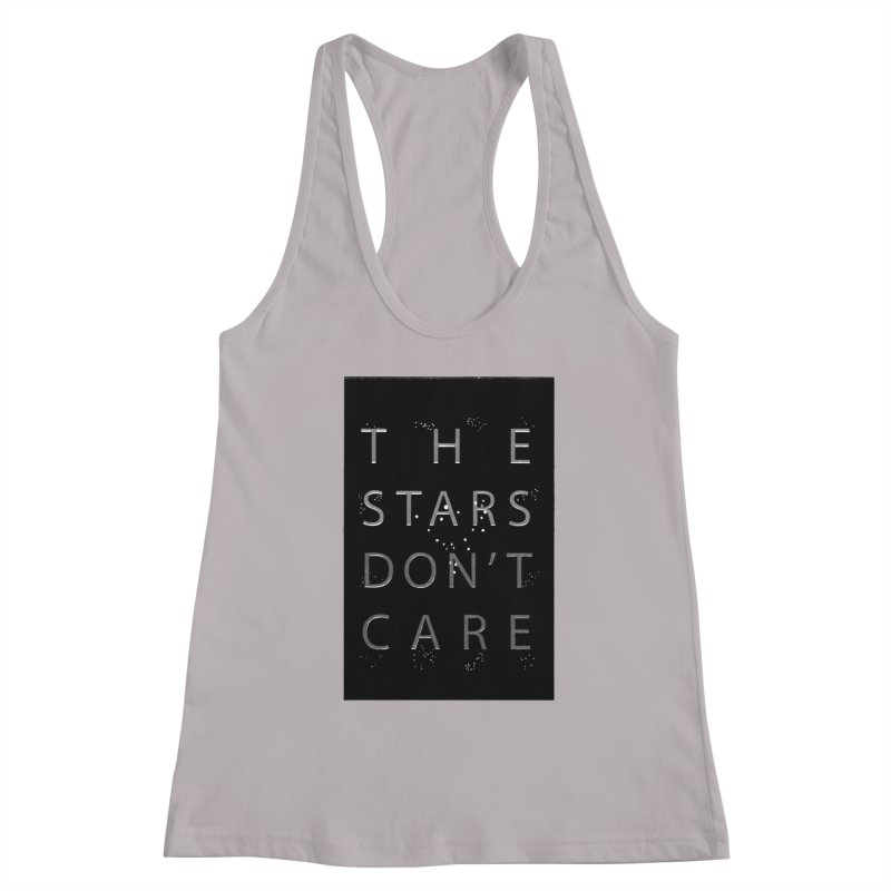 The Stars Don't Care Women's Racerback Tank by Stephanie Gobby's Artist Shop