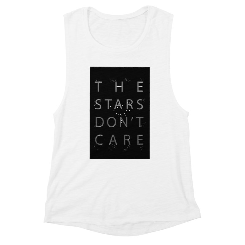 The Stars Don't Care Women's Muscle Tank by Stephanie Gobby's Artist Shop