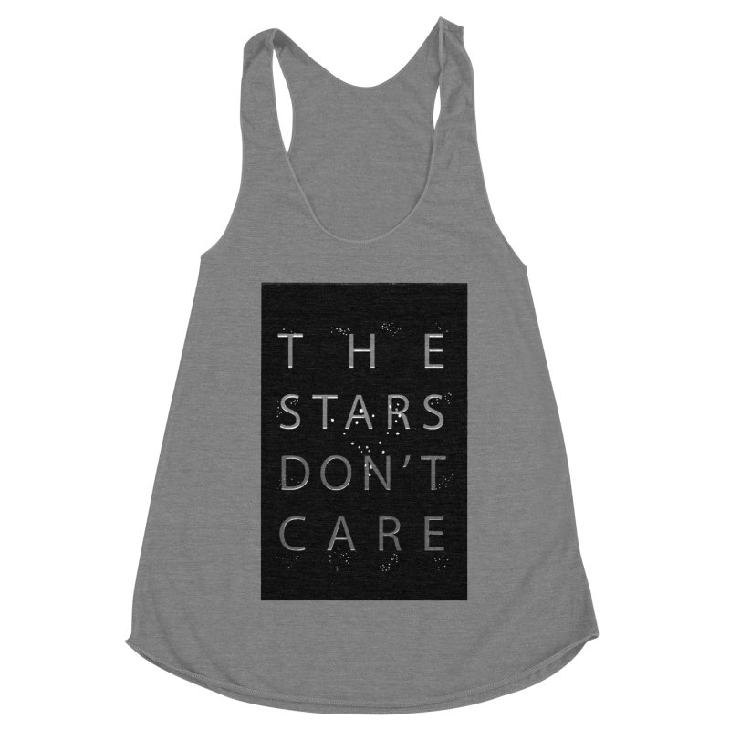 The Stars Don't Care Women's Racerback Triblend Tank by Stephanie Gobby's Artist Shop