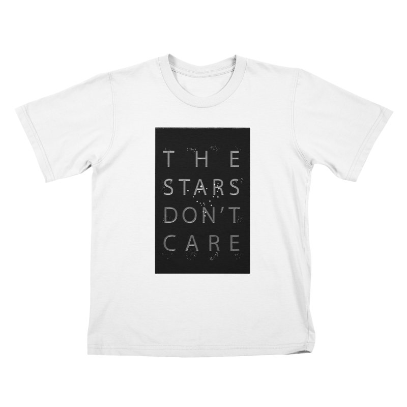 The Stars Don't Care Kids T-Shirt by Stephanie Gobby's Artist Shop