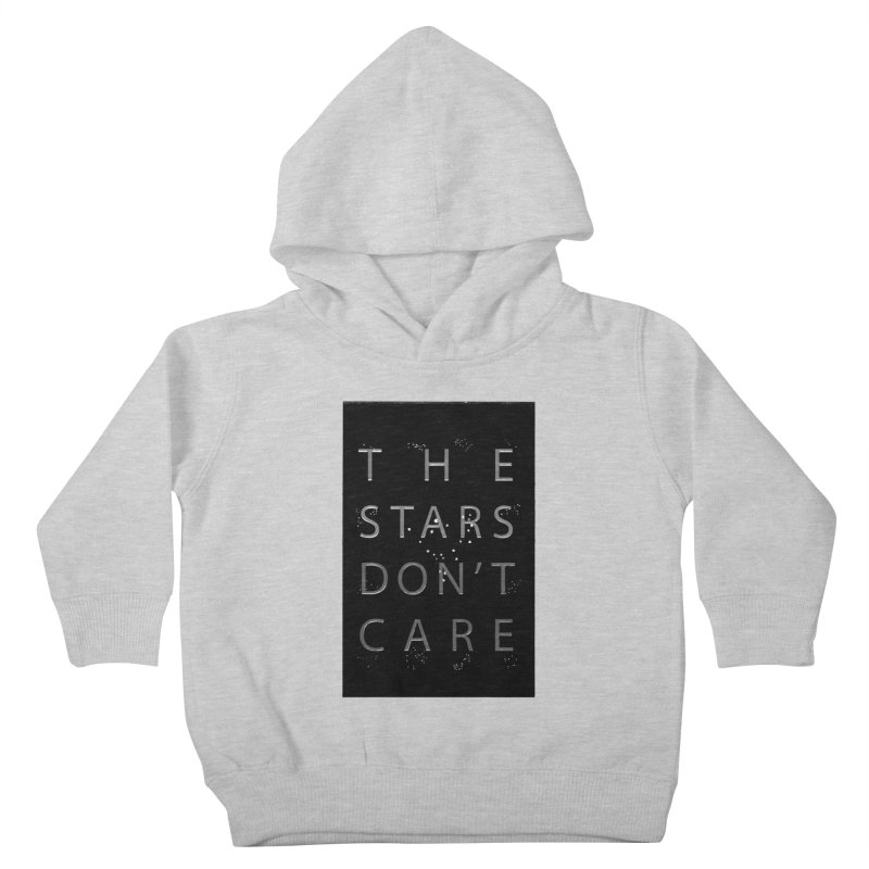 The Stars Don't Care Kids Toddler Pullover Hoody by Stephanie Gobby's Artist Shop